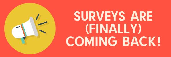 Surveys are back!